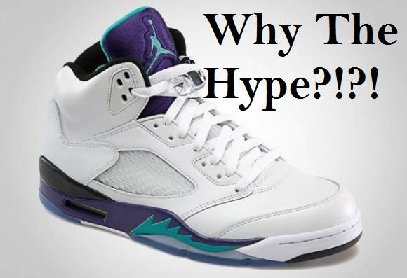 Why the Hype?!?!: Air Jordan 5 Edition