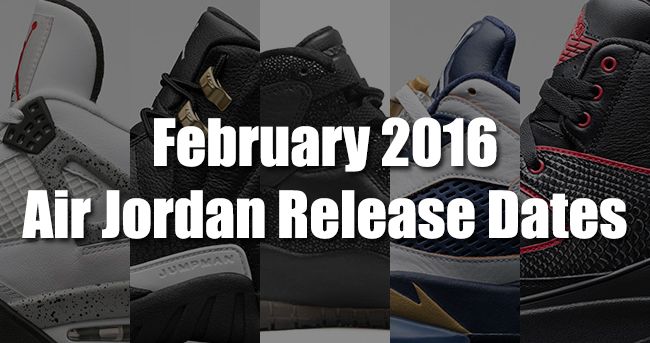 0cdcf0c47f22b5 See What Air Jordan s are Releasing February 2016