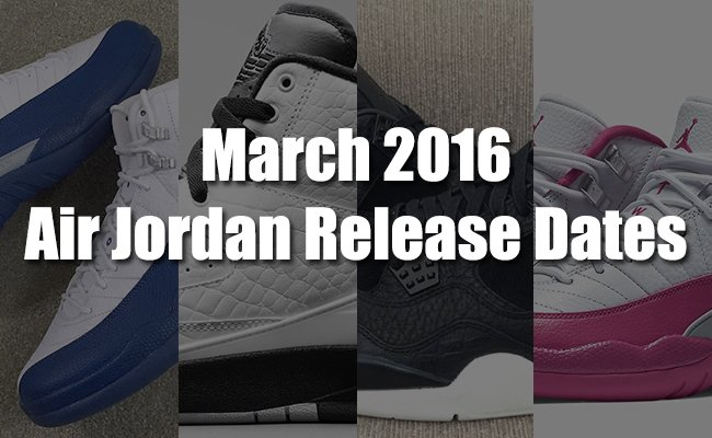 March 2016 Air Jordan Release Dates