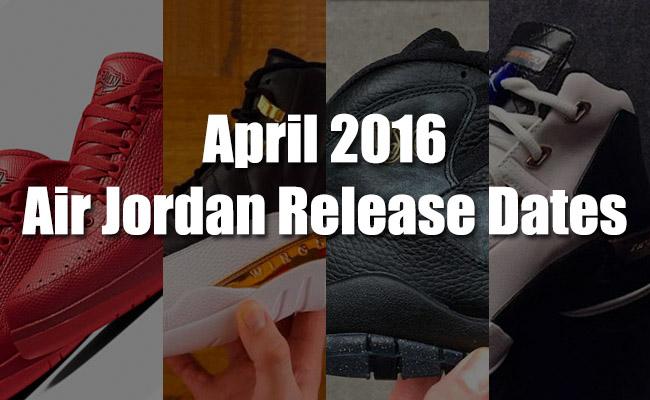 See What Air Jordan's are Releasing April 2016