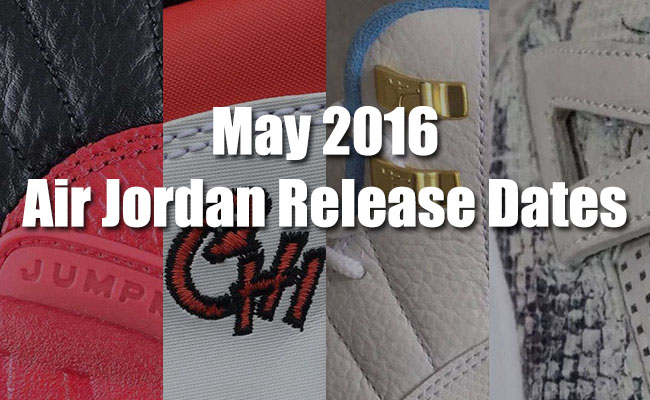 May 2016 Air Jordan Release Dates
