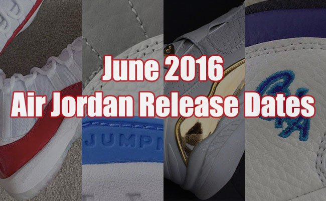 June 2016 Air Jordan Release Dates