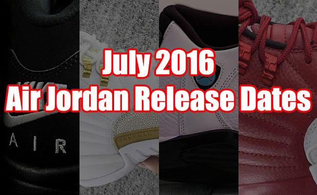 July 2016 Air Jordan Release Dates
