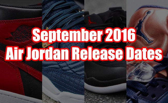 September 2016 Air Jordan Release Dates