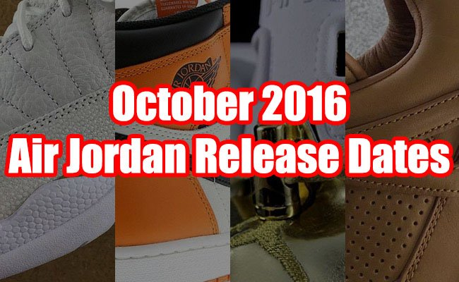 October 2016 Air Jordan Release Dates