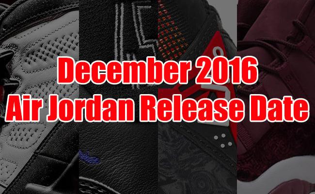 12a039f14a470f December 2016 Air Jordan Release Dates