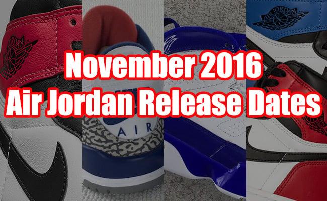 November 2016 Air Jordan Release Dates