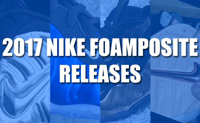 2017 Nike Air Foamposite Pro One Release Dates