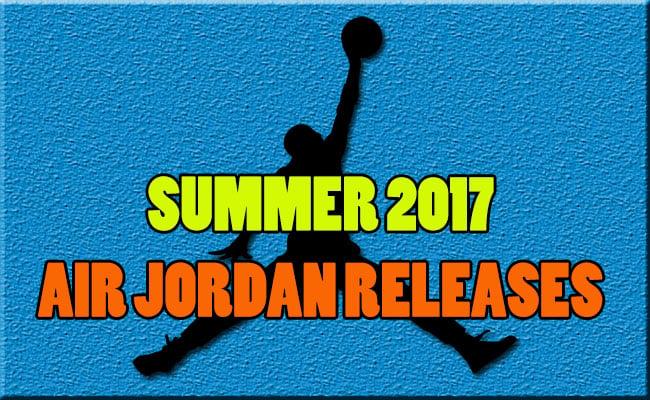 Air Jordan Retro Summer 2017 Release Dates