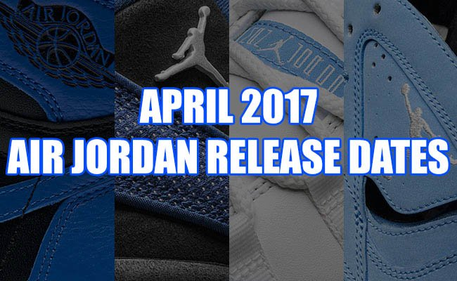 April 2017 Air Jordan Release Dates