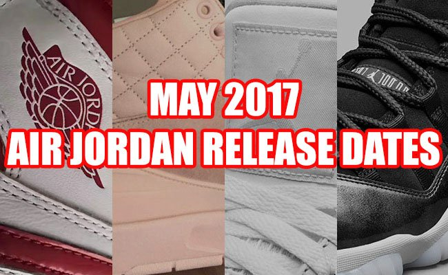 May 2017 Air Jordan Release Dates