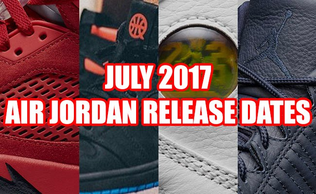 July 2017 Air Jordan Release Dates