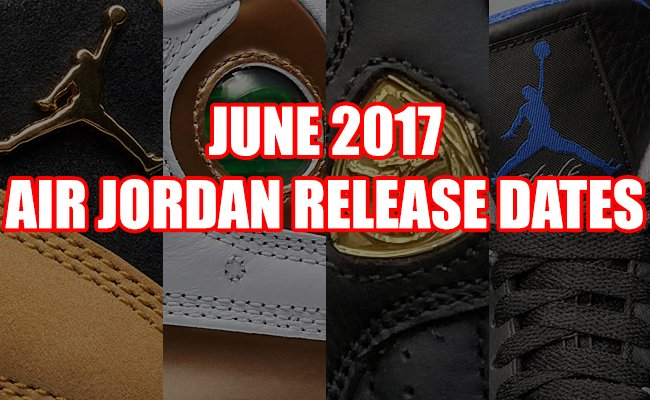 June 2017 Air Jordan Release Dates