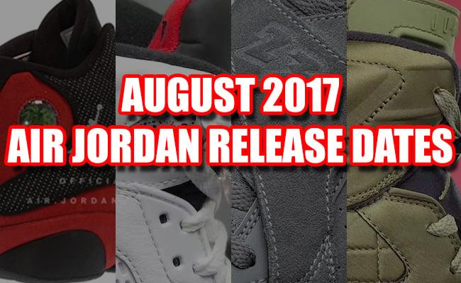 August 2017 Air Jordan Release Dates