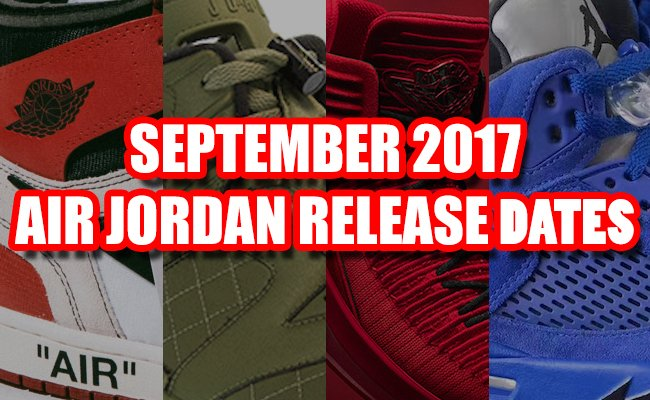 September 2017 Air Jordan Release Dates